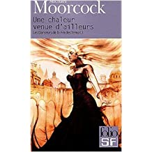 Les Danseurs de la Fin des Temps, I:Une chaleur venue d'ailleurs de Michael Moorcock ( 13 mai 2004 )