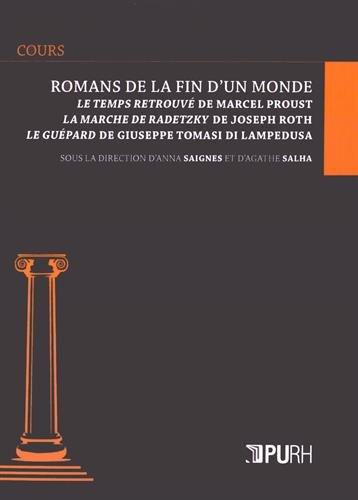 Romans de la Fin d'un Monde. <I>le Temps Retrouve</I> de Marcel Prous T, <I>la Marche de Radetzky</I