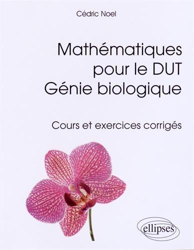 Mathématiques pour le DUT Génie Biologique Cours et Exercices Corrigés