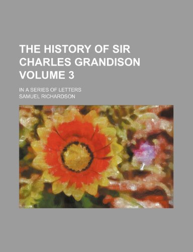 The history of Sir Charles Grandison Volume 3; in a series of letters