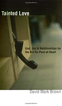 Tainted Love: God, Sex & Relationships for the Not-So-Pure-at-Heart de [Brown, David Mark]