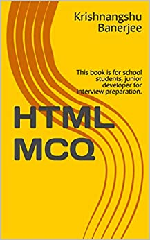 HTML MCQ: This book is for school students, junior developer for interview preparation. by [Banerjee, Krishnangshu]