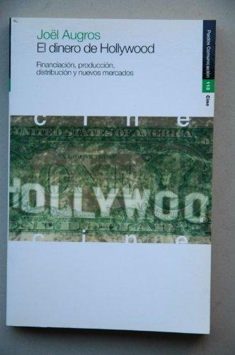 El dinero de Hollywood: Financiación, producción, distribución y nuevos mercados (Comunicación) por Joël Augros