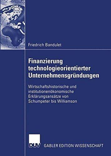 Finanzierung technologieorientierter Unternehmensgr????ndungen: Wirtschaftshistorische und institutionen????konomische Erkl????rungsans????tze von Schumpeter bis Williamson (German Edition) by Friedrich Bandulet (2005-01-01)
