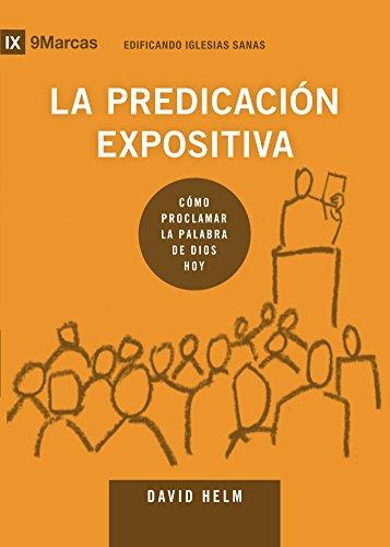 La Predicación Expositiva (Expositional Preaching) 9Marks (Edificando Iglesias Sanas (Spanish)) por David Helm