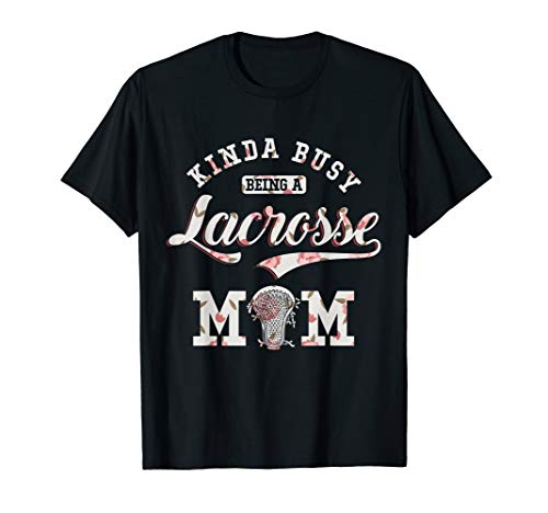 Lacrosse Mom-t-shirt (Kinda Busy Being A Lacrosse Mom Floral T-shirt)