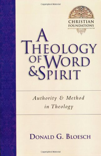 A Theology Of Word Spirit Authority Method In Theology Christian Foundations Christian Foundations