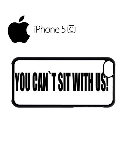 You Can't Sit With Us Mobile Cell Phone Case Cover iPhone 5c Black Weiß