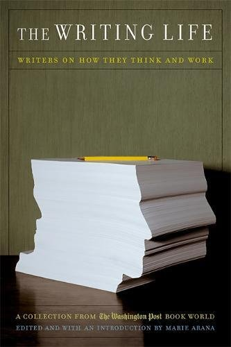 The Writing Life: Writers On How They Think And Work: Collection from the