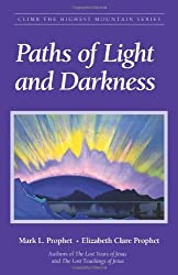 PATHS OF LIGHT & DARKNESS (Climb the Highest Mountain) by Mark L Prophet (2003-12-01)