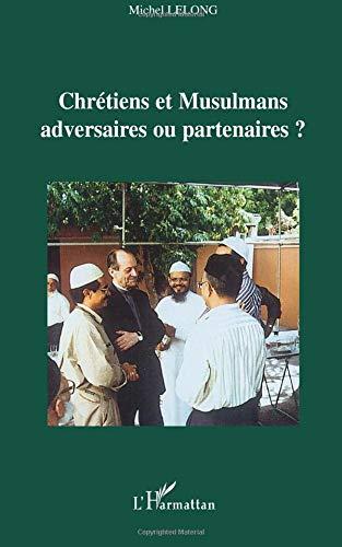 Chrétiens et Musulmans : adversaires ou partenaires ? par Michel Lelong
