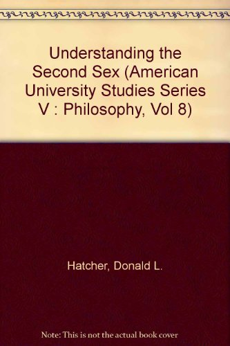 Understanding the Second Sex (American University Studies Series V : Philosophy, Vol 8)