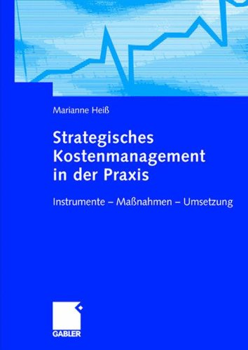 Strategisches Kostenmanagement in der Praxis: Instrumente ― Maßnahmen ― Umsetzung