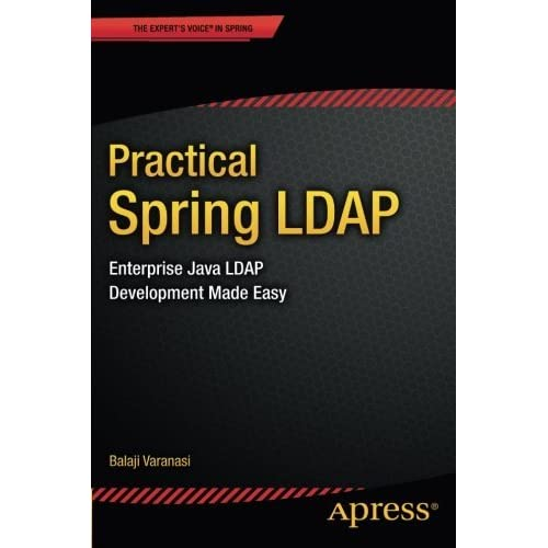 Practical Spring LDAP: Enterprise Java LDAP Development Made Easy (Expert's Voice in Spring) by Balaji Varanasi (2013-10-28)