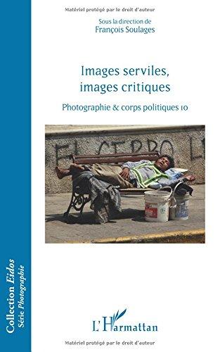 Images serviles, images critiques: Photographie et corps politiques, 10