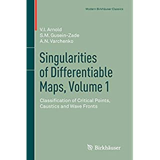Singularities of Differentiable Maps, Volume 1: Classification of Critical Points, Caustics and Wave Fronts (Modern Birkhäuser Classics)