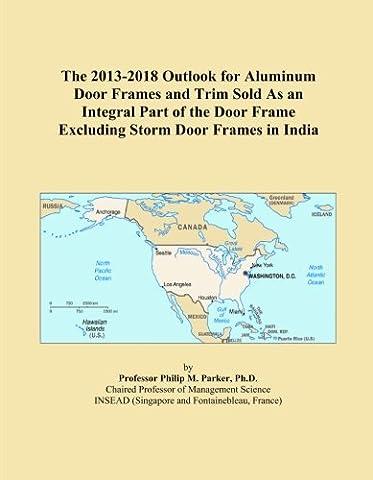 The 2013-2018 Outlook for Aluminum Door Frames and Trim Sold As an Integral Part of the Door Frame Excluding Storm Door Frames in India