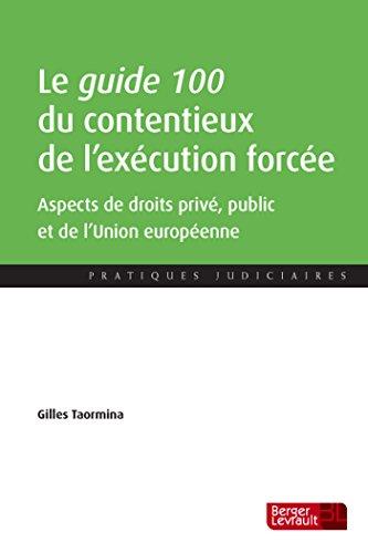 Le guide 100 du contentieux de l'exécution forcée : Aspects de droit interne privé et public et de droit de l'Union européenne
