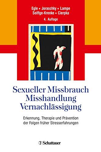 Sexueller Missbrauch, Misshandlung, Vernachlässigung: Erkennung, Therapie und Prävention der Folgen früher Stresserfahrungen