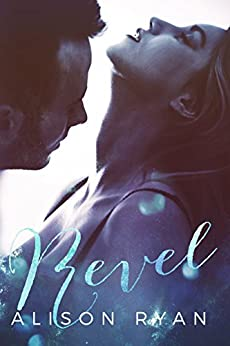 Revel (Love Me Again Book 1) by [Ryan, Alison]