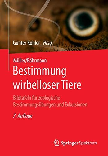 Müller/Bährmann Bestimmung wirbelloser Tiere: Bildtafeln für zoologische Bestimmungsübungen und Exkursionen -