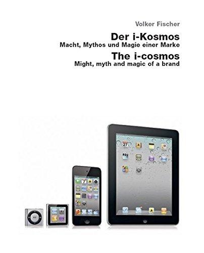 Der i-Kosmos / The i-Cosmos: Macht, Mythos und Magie einer Marke / Might, Myth and Magic of a Brand