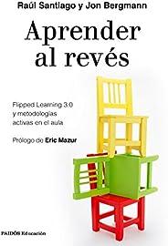 Aprender al revés: Flipped Learning 3.0 y metodologías activas en el aula