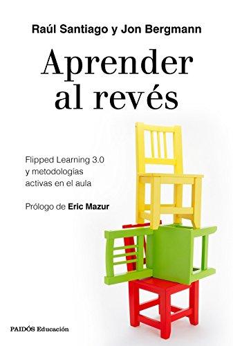 Aprender al revés: Flipped Learning 3.0 y metodologías activas en el aula (Educación) por Raúl Santiago