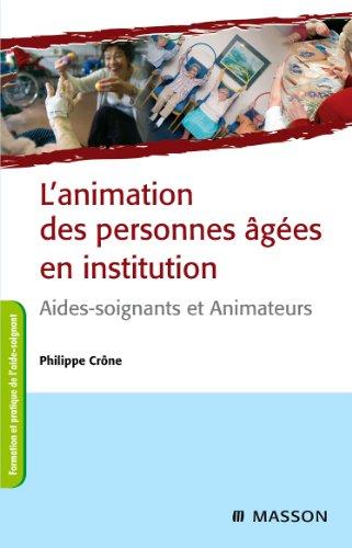 L'animation des personnes âgées en institution: Aides-soignants et animateurs par Philippe Crône