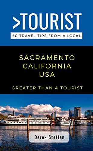 GREATER THAN A TOURIST- SACRAMENTO CALIFORNIA USA: 50 Travel Tips from a Local (English Edition)