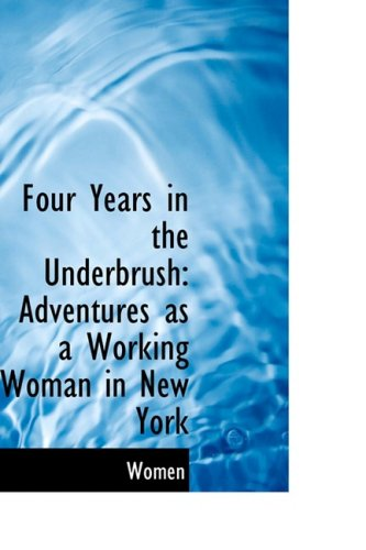Four Years in the Underbrush: Adventures as a Working Woman in New York