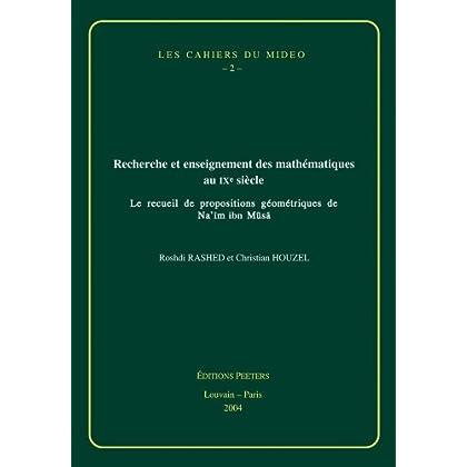 Recherche et enseignement des mathématiques au IXe siècle : Le recueil de propositions géométriques de Na'im ibn Musa