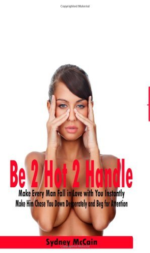 be-2-hot-2-handle-make-every-man-fall-in-love-with-you-instantly-by-sydney-mccain-2009-07-13