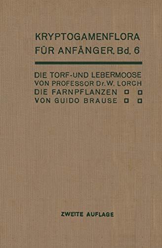 Die Torf- und Lebermoose / Die Farnpflanzen: Pteridophyta (Kryptogamenflora für Anfänger, Band 6)