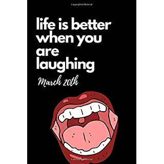 Life Is Better When You Are Laughing March 20th: International Day Of Happiness Notebook: This is a 6X9 100 Page Journal. Makes a Great Happiness ... Gift. Celebrate Being Happier Together Day.