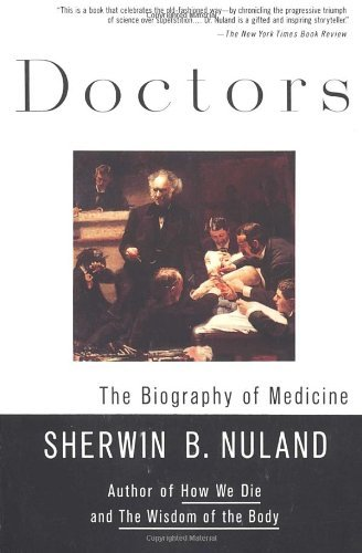 Doctors: The Biography of Medicine by Sherwin B. Nuland (1995-01-15)