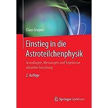 Einstieg in die Astroteilchenphysik: Grundlagen, Messungen und Ergebnisse aktueller Forschung