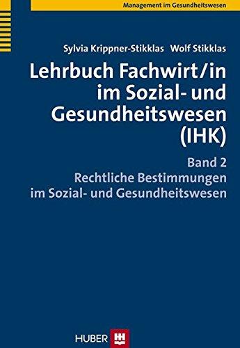 Lehrbuch Fachwirt/in im Sozial- und Gesundheitswesen (IHK): Rechtliche Bestimmungen im Sozial- und Gesundheitswesen