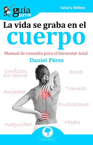 GuíaBurros La vida se graba en el cuerpo: Manual de consulta para ...