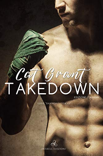 Takedown: Edizione italiana (Bannon's Gym Vol. 2) di [Grant, Cat]