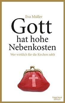 Gott hat hohe Nebenkosten: Wer wirklich für die Kirchen zahlt von [Müller, Eva]