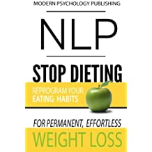 NLP: Stop Dieting: Reprogram Your Eating Habits for Permanent, Effortless Weight Loss