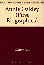 Annie Oakley (First Biographies) by Jan Gleiter (1995-06-02)