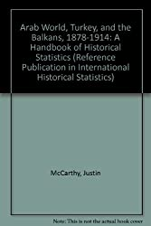 Arab World, Turkey, and the Balkans, 1878-1914: A Handbook of Historical Statistics (Reference Publication in International Historical Statistics)