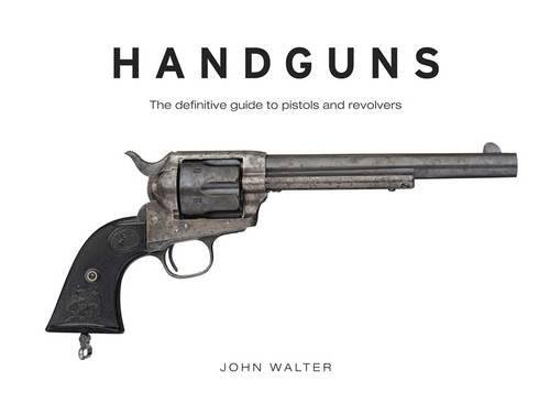 Handguns: The Definitive Guide to Pistols and Revolvers -