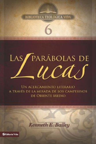 BTV # 06: Las parábolas de Lucas: Un acercamiento literario a través de la mirada de los campesinos de Oriente Medio (Biblioteca Teologica Vida)