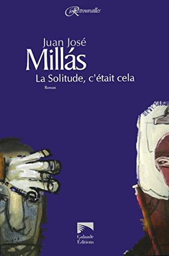 La Solitude, c'était cela par Juan José Millas