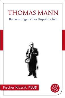 Betrachtungen eines Unpolitischen (Fischer Klassik Plus 516) von [Mann, Thomas]