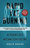 Rapid Fat Burning: Ketogenic Diet + Intermittent Fasting: The Complete Guide to Maximizing the Benefits of Keto + Fasting and Rapid Weight Loss (English Edition)