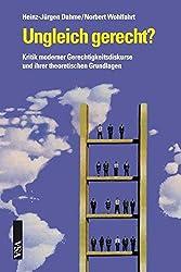 Ungleich gerecht?: Kritik moderner Gerechtigkeitsdiskurse und ihrer theoretischen Grundlagen